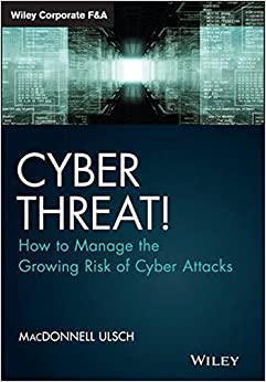 Book Cyber Threat!: How to Manage the Growing Risk of Cyber Attacks (Wiley Corporate F&A)
