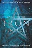 Magic of the Iron Pentacle: Reclaiming Sex, Pride, Self, Power, and Passion