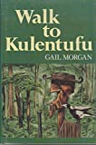 Front cover for the book Walk to Kulentufu by Gail Morgan