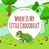 Where Is My Little Crocodile?: A Funny Seek-And-Find Book (Where is… 1)