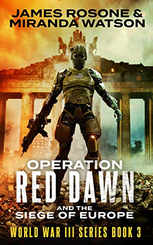 Operation Red Dawn : And the Siege of Europe (World War III Series Book 3)