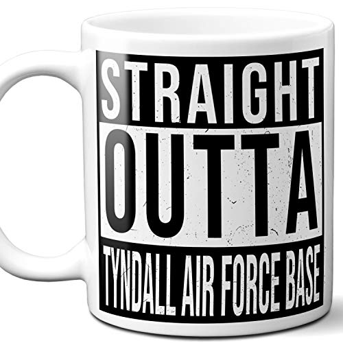 Straight Outta Tyndall Air Force Base Souvenir Gift Mug. I Love City Town USA Lover Coffee Unique Tea Cup Men Women Birthday Mothers Day Fathers Day Christmas. 11 oz.