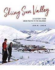 Skiing Sun Valley: A History from Union Pacific to the Holdings