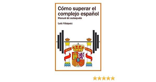 Cómo superar el complejo español: Manual de autoayuda eBook: Luis ...