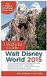 The Unofficial Guide to Walt Disney World 2015, Bob Sehlinger and Len Testa, 1628090200