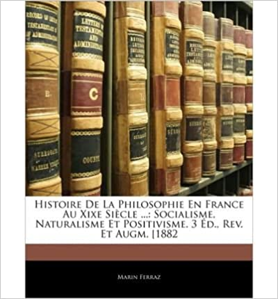 Book Histoire de La Philosophie En France Au Xixe Siecle ...: Socialisme, Naturalisme Et Positivisme. 3 D., REV. Et Augm. [1882 (Paperback)(English / French) - Common