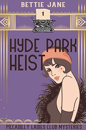 Hyde Park Heist (Piccadilly Ladies Club Mysteries Book 1) by [Jane, Bettie]