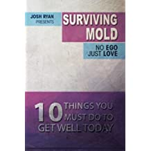 Surviving Mold: No Ego Just Love: 10 Things You Must Do To Get Well Today by Josh Ryan (2015-07-19)