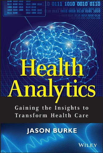 Health Analytics: Gaining the Insights to Transform Health Care (Wiley and SAS Business Series) Pdf