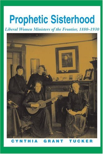 Prophetic Sisterhood: Liberal Women Ministers of the Frontier, 1880-1930