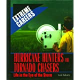 Hurricane Hunters and Tornado Chasers: Life in the Eye of the Storm