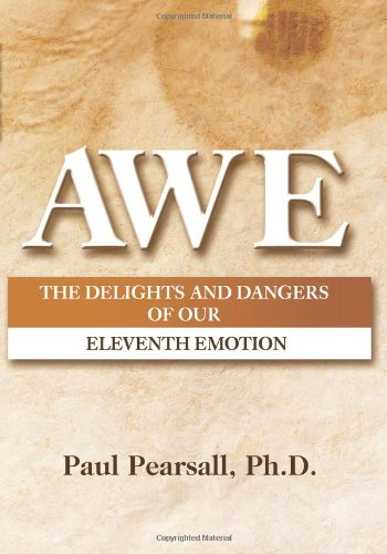 AWE: The Delights and Dangers of Our Eleventh Emotion pdf