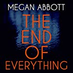 The End of Everything   Megan Abbott