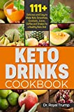 KETO DRINKS COOKBOOK: 111+  Delicious and Easy to Make Keto Smoothies, Cocktails, Juices, Coffee and Shakes for a Healthy Keto Diet