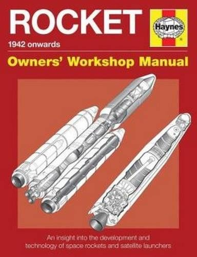 (Rocket Manual - 1942 onwards: An insight into the development and technology of space rockets and satellite launchers (Owners' Workshop Manual))