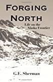 Forging North, G. Sherman, 1477559167