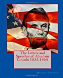 The Letters and Speeches of Abraham Lincoln 1832-1865, Abraham Lincoln, 1453840893
