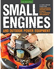 Small Engines and Outdoor Power Equipment: A Care & Repair Guide for Lawn Mowers, Snowblowers & Small Gas-Powered Implements
