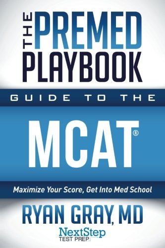 The Premed Playbook Guide to the MCAT: Maximize Your Score, Get Into Med School