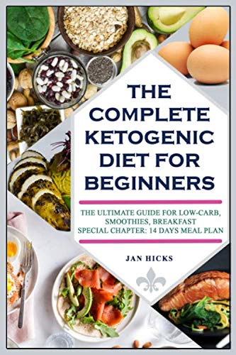 THE COMPLETE KETOGENIC DIET FOR BEGINNERS: THE ULTIMATE GUIDE FOR LOW-CARB, SMOOTHIES, BREAKFAST (SPECIAL CHAPTER: 14 DAYS MEAL PLAN)