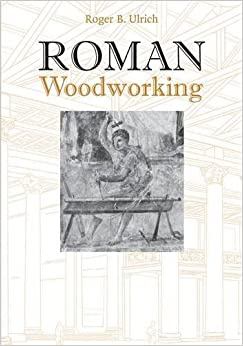 Roman Woodworking by Roger B. Ulrich (2013-05-01)