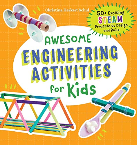 Awesome Engineering Activities for Kids: 50+ Exciting STEAM Projects to Design and Build (Science Experiments For 2 3 Year Olds)