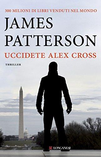Uccidete Alex Cross: Un caso di Alex Cross (Italian Edition)