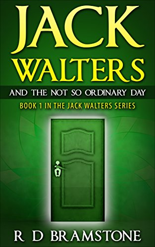 Jack Walters And The Not So Ordinary Day: Part 1 Of The Jack Walters Series