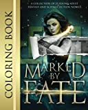 img - for Marked by Fate: Official Coloring Book: A collection of 25 Young Adult Fantasy and Science novels book / textbook / text book