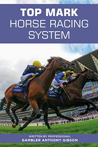 TOP MARK HORSE RACING SYSTEM: Written by Professional Gambler Anthony Gibson