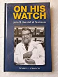 On His Watch: John S. Kendall at Gustavus