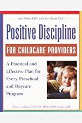Positive Discipline for Childcare Providers: A Practical and Effective Plan for Every Preschool and Daycare Program Kindle Edition