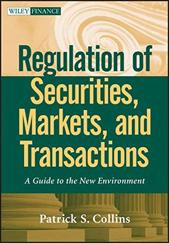 Regulation of Securities, Markets, and Transactions: A Guide to the New Environment