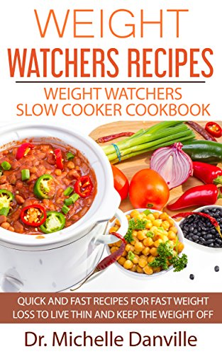 Weight Watchers Recipes: Weight Watchers Slow Cooker Cookbook: Quick and fast recipes for fast weight loss to live thin and keep the weight off. by Dr. Michelle  Danville