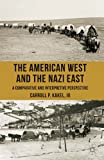 The American West and the Nazi East: A Comparative and Interpretive Perspective, Carroll P. Kakel, 1137352736