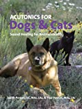 Acutonics For Dogs & Cats: Sound Healing for Animal Health