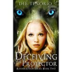 Deceiving the Protector: Resurrection Series, Book 2 | Dee Tenorio