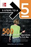 5 Steps to a 5 500 AP Calculus AB/BC Questions to Know by Test Day (5 Steps to a 5 on the Advanced Placement Examinations Series) by Zachary Miner (2012-04-02)