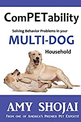 ComPETability: Solving Behavior Problems in Your Multi-Dog Household (Volume 1)