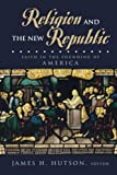 Religion and the New Republic, James H. Hutson, 0847694348