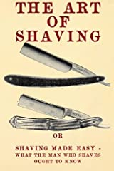 """From the Preface... """"The object of this little book is to furnish clear and full information about the art of shaving. There are few men who do not experience more or less difficulty in shaving themselves with the straight razor, and many who..."""