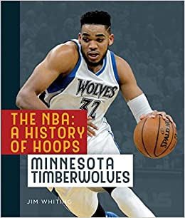 Minnesota Timberwolves The Nba A History Of Hoops Jim Whiting