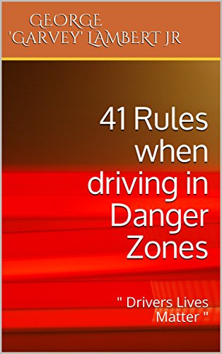 41 Rules when driving in Danger Zones: (Drivers Lives Matter)