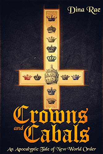Crowns and Cabals: An Apocalyptic Tale of New World Order by [Rae, Dina]