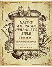 The Native American Herbalist's Bible [9 Books in 1]: Find Out Thousands of Herbal Remedies and Recipes, Grow Your Personal Garden of Magic Herbs and Build Your First Herb Lab at Home