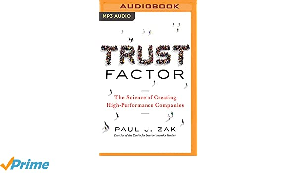 Trust Factor: The Science of Creating High-Performance ...