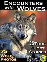 Encounters with Wolves 75 Wolf Pictures & 3 True Short Stories (English Edition)
