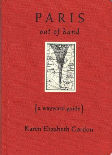 Paris Out Of Hand A Wayward Guide By Karen Elizabeth Gordon