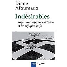 INDÉSIRABLES : 1938 LA CONFÉRENCE D'ÉVIAN ET LES RÉFUGIÉS JUIFS