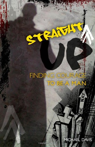 Download Straight Up!: Finding Courage to be a Man PDF